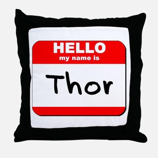 Hello my name is Thor Throw Pillow