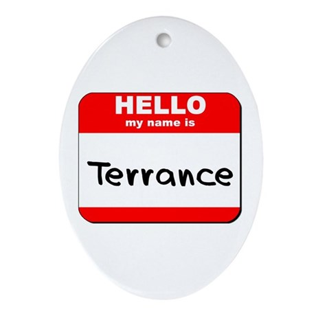 Hello my name is Terrance Oval Ornament