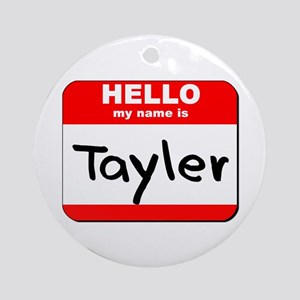 Hello my name is Tayler Ornament (Round)