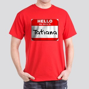 Hello my name is Tatiana Dark T-Shirt