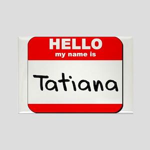 Hello my name is Tatiana Rectangle Magnet