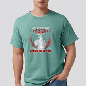 Safety First Drink With A Firefighter T Sh T-Shirt