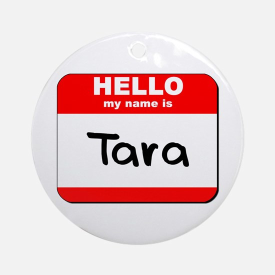 Hello my name is Tara Ornament (Round)