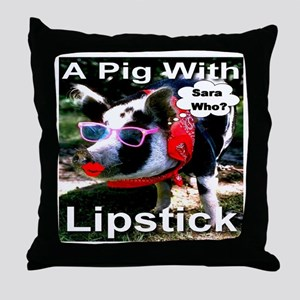 A pig with lipstick...Sara who? Throw Pillow