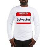 Hello my name is Sylvester Long Sleeve T-Shirt
