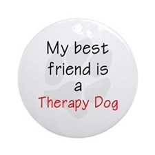 My Best Friend is a Therapy Dog Ornament (Round)