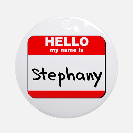 Hello my name is Stephany Ornament (Round)