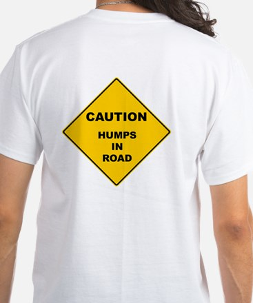 White T-Shirt - Caution Humps In Road