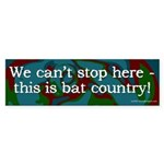We can't stop here, this is bat country!