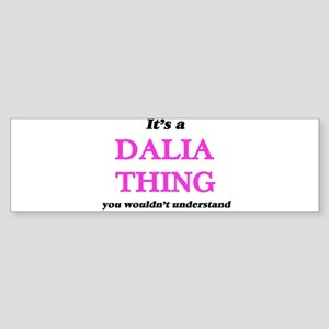 It's a Dalia thing, you wouldn& Bumper Sticker