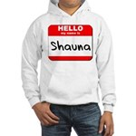 Hello my name is Shauna Hooded Sweatshirt