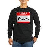Hello my name is Shauna Long Sleeve Dark T-Shirt