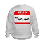 Hello my name is Shauna Kids Sweatshirt