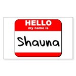 Hello my name is Shauna Rectangle Sticker