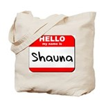 Hello my name is Shauna Tote Bag