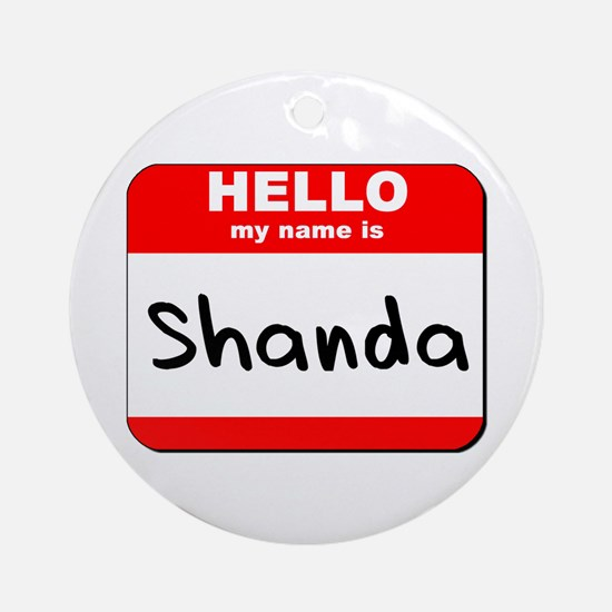 Hello my name is Shanda Ornament (Round)