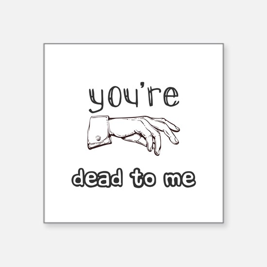 You're Dead to Me Sticker