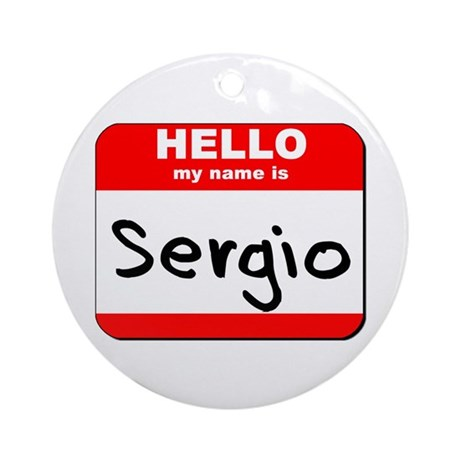 Hello my name is Sergio Ornament (Round)