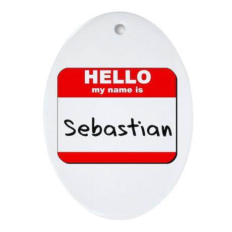 Hello my name is Sebastian Oval Ornament