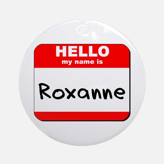 Hello my name is Roxanne Ornament (Round)