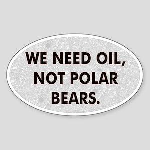We Need Oil Not Polar Bears Oval Bumper Sticker