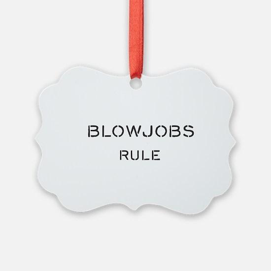 blowjobs rule Ornament