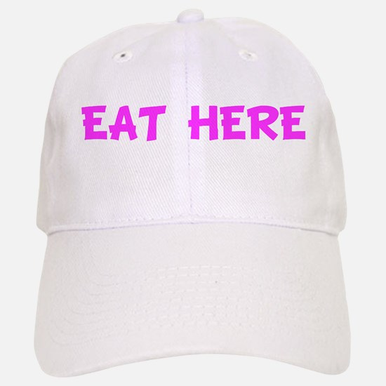EAT HERE Baseball Baseball Cap