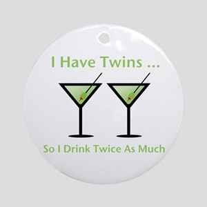 I have twins, so I drink twic Ornament (Round)