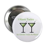 """I have twins, so I drink twic 2.25"""" Button"""