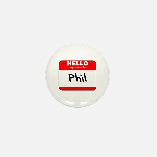 Hello my name is Phil Mini Button