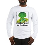 Broccoli Man for President! Long Sleeve T-Shirt