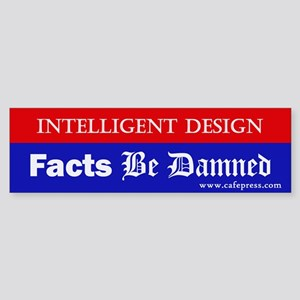 Facts Be Damned Bumper Sticker