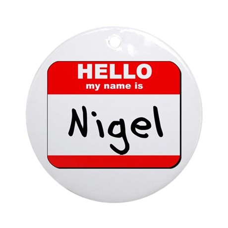 Hello my name is Nigel Ornament (Round)