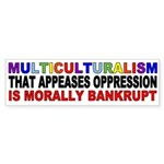 Multiculturalism morally bankrupt Bumper Sticker