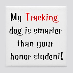 My Tracking dog is smarter... Tile Coaster