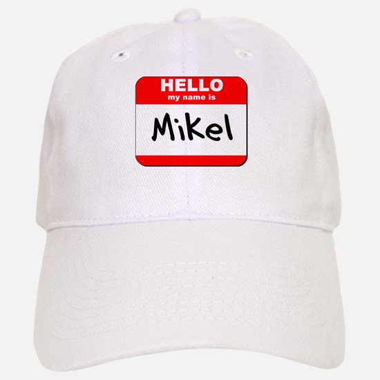 Hello my name is Mikel Baseball Baseball Cap