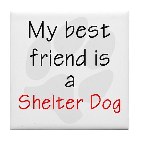 Best Friend is a Shelter Dog Tile Coaster