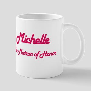 Michelle - Matron of Honor Mug