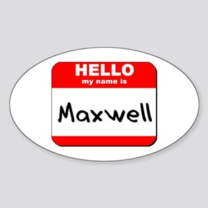 Hello my name is Maxwell Oval Sticker