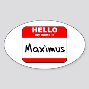 Hello my name is Maximus Oval Sticker
