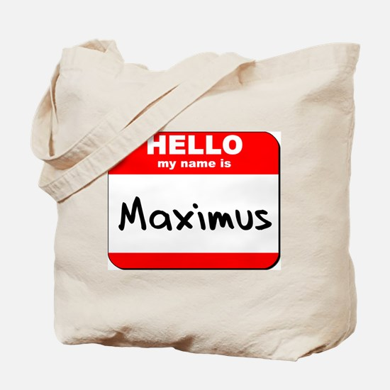 Hello my name is Maximus Tote Bag