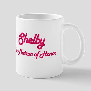Shelby - Matron of Honor Mug