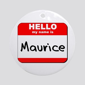 Hello my name is Maurice Ornament (Round)
