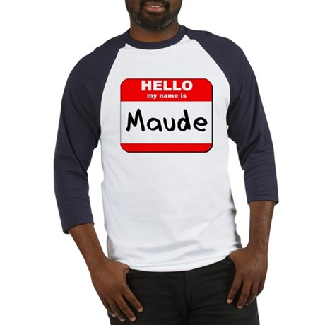 Hello my name is Maude Baseball Jersey