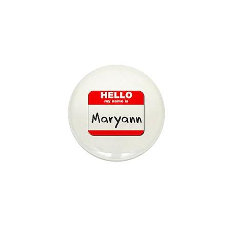 Hello my name is Maryann Mini Button