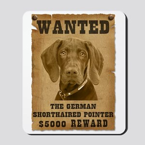 """""""Wanted"""" German Shorthaired Pointer Mousepad"""