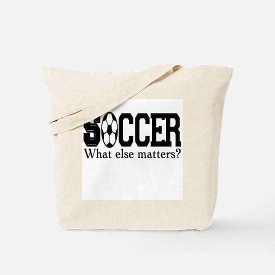 Soccer, what else matters? Tote Bag