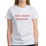 Anti-Choice Extremist Women's T-Shirt