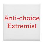 Anti-Choice Extremist Tile Coaster
