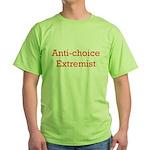 Anti-Choice Extremist Green T-Shirt